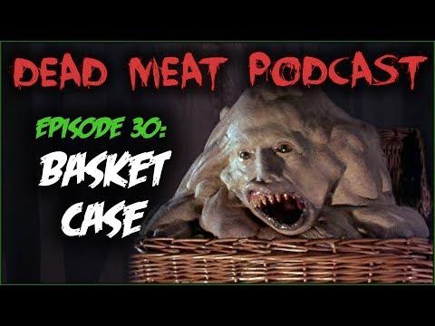 Basket Case (Dead Meat Podcast #30)