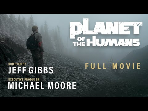 Michael Moore Presents: Planet of the Humans   Full Documentary   Directed by Jeff Gibbs