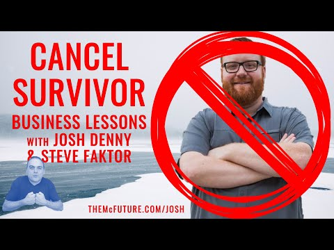 CANCEL SURVIVOR: Business Lessons w/Josh Denny & Steve Faktor - The McFuture Podcast w/Steve Faktor