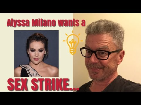 Alyssa Milano wants a Sex Strike...
