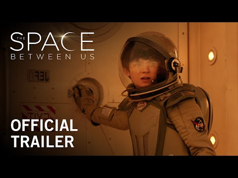 The Space Between Us | Official Trailer | Own it Now on Digital HD, Blu-ray™ & DVD