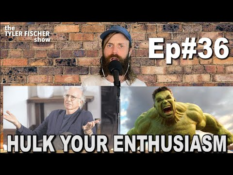 Hulk Your Enthusiasm   Ep 36  The Tyler Fischer Show