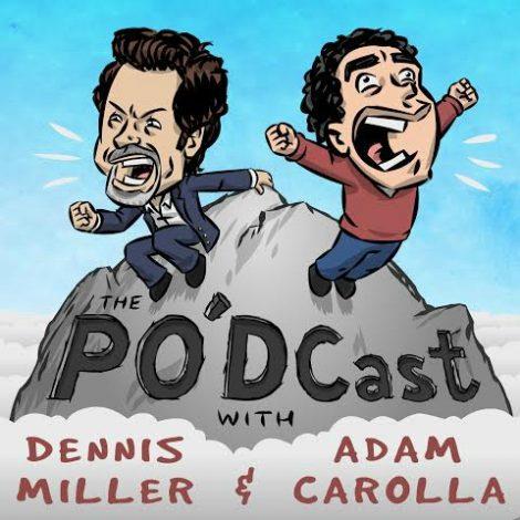 PO'dcast with Dennis Miller Adam Carolla